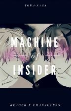 Machine of insider | Reader x Characters by Yowa-sama