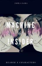 Machine of insider | Reader x Characters by Yowa-sama