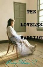 THE LOVELESS MARRIAGE by itsbabysheen10