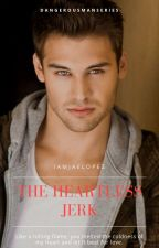 The Heartless Jerk (Dangerous Man Series) (Boyxboy) by Iamjaelopez