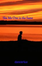 She Me One in the Same by dancerluv