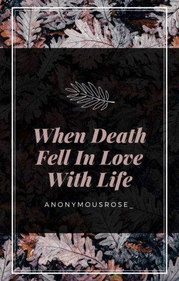 When Death Fell In Love With Life
