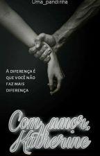 Com amor, Katherine by Yzaah_luiza