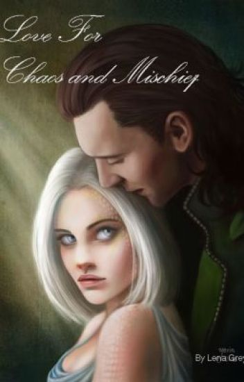 Love for Chaos and Mischief (Loki Love Story)