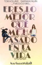 ERES LO MEJOR QUE ME AH PASADO EN LA VIDA  ||TERMINADA|| by karlacastillo01