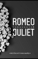 ROMEO BUKAN UNTUK JULIET by withcottoncandy