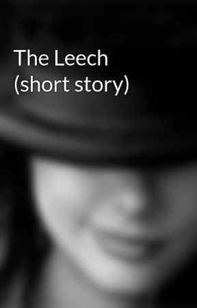 The Leech (short story) by kaliragilles