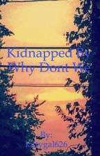 Kidnapped by Why Don't We  by kittygal626