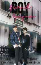 Boy X Friend |Chanbaek| by ByunJunSoo
