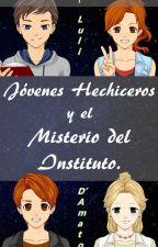Jóvenes Hechiceros y el Misterio del Instituto. [PAUSADA Y EN EDICIÓN] by shippeoinnecesario_