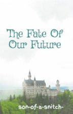 The Fate Of Our Future by son-of-a-snitch-