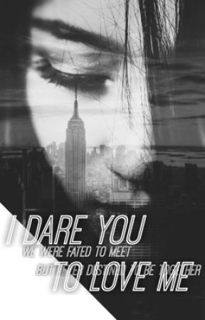I Dare You to Love Me: I by armyxagent13