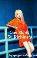One Shots Su Richiesta    Kpop by Kpopperpandacornosah