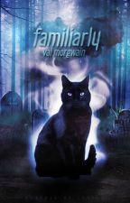 Familiarly by ValMorgwain