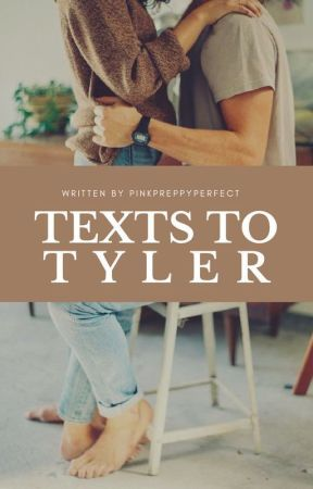 Texts to Tyler|✓ by PinkPreppyPerfect