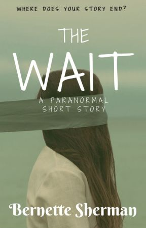The Wait: A Paranormal Short Story by bernewrites