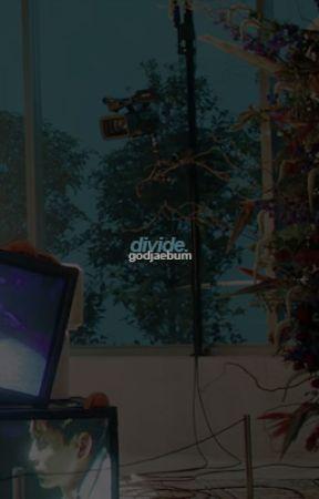 DIVIDE ▸ BG AF. by godjaebum