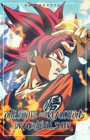 One Shots y Reacciones 🐉 •Dragon Ball Super• by HxrryPxttxr