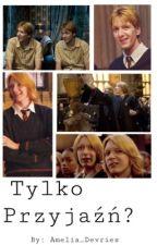 Tylko przyjaźń? || George Weasley by Amelia_Devries