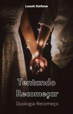 Tentando recomeçar - Duologia Recomeço   by LuuhStefane