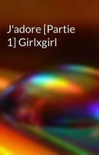 J'adore [Partie 1] Girlxgirl by LaLieut