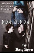 MIRAME, SOLO MIRAME  by MercyRivera2