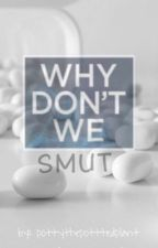 Why Don't We • Smut by pottythepotttedplant