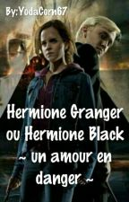 Hermione Granger ou Hermione Black ~ Un amour en danger ~ by YodaCorn67