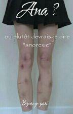 """Ana ? Ou Plutôt Devrais-je Dire """"Anorexie"""" by ange-maudit"""