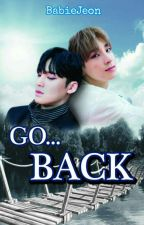 GO... BACK by RahilahKim
