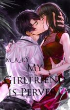 My Girlfriend Is Pervert [ON-GOING] (Slow update) by M_a_rY