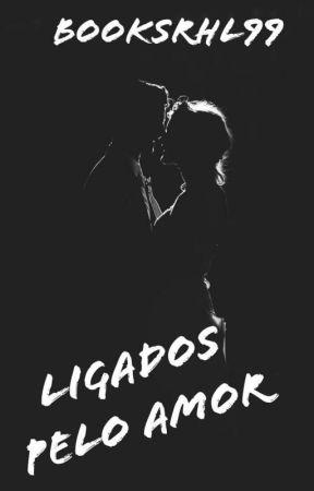 Ligados pelo amor by BooksRHL99
