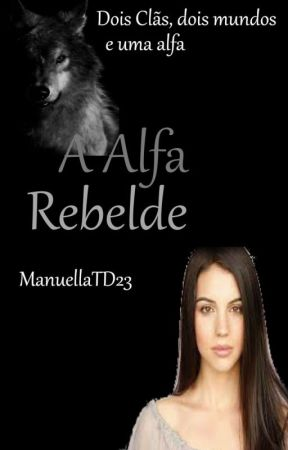 A Alfa Rebelde by ManuellaTD23