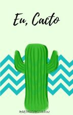 Eu, Cacto by MariVasconcelos1102