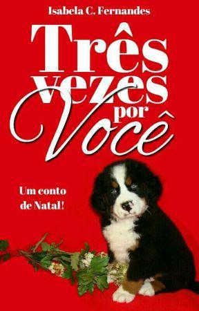 Três vezes por você - Um conto de Natal by IsabelaCFernandes