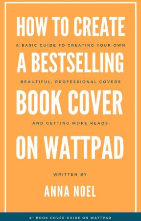 How to Make the Best Looking Book Cover on Wattpad by AnnaNoel