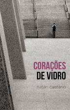 Corações de Vidro (contos) by NatanCaetano
