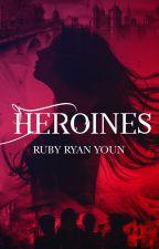 Heroines by RubyRyanYoun