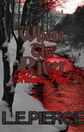 Where The River Flows Red by InsanelyCorrupted