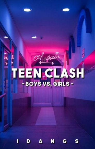 Teen Clash (Boys vs. Girls) [Published and Soon to be a Major Motion Picture]