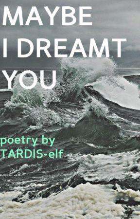 - ̗̀ MAYBE I DREAMT YOU ̖́- {Poetry} by TARDIS-elf