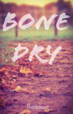 Bone Dry by Theidiotsacc