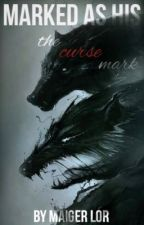 Marked As His: The Curse Mark (Book 2) by itsmaigerrr