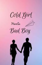 Cold Girl Meet Bad boy [ON GOING]  by Aliyah_Laoreen