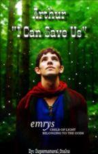 "Arthur ""I can save us"" by Supernatural_0taku"