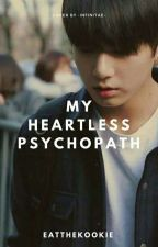 My Heartless Psychopath || JJK ✔ || by taeissocute_