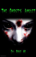The Ghost's Amulet by rosehe159357