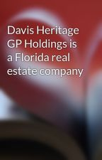 Davis Heritage GP Holdings is a Florida real estate company by davisheritagegphold