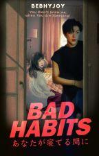 Bad Habits by bebhyjoy
