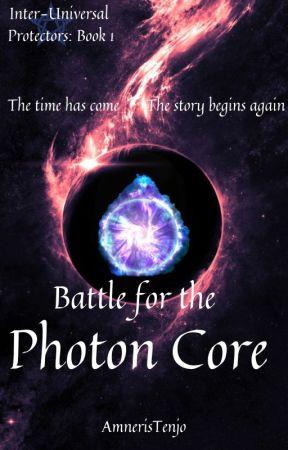 Battle for the Photon Core [Inter-Universal Protectors: Book 3] by AmnerisTenjo